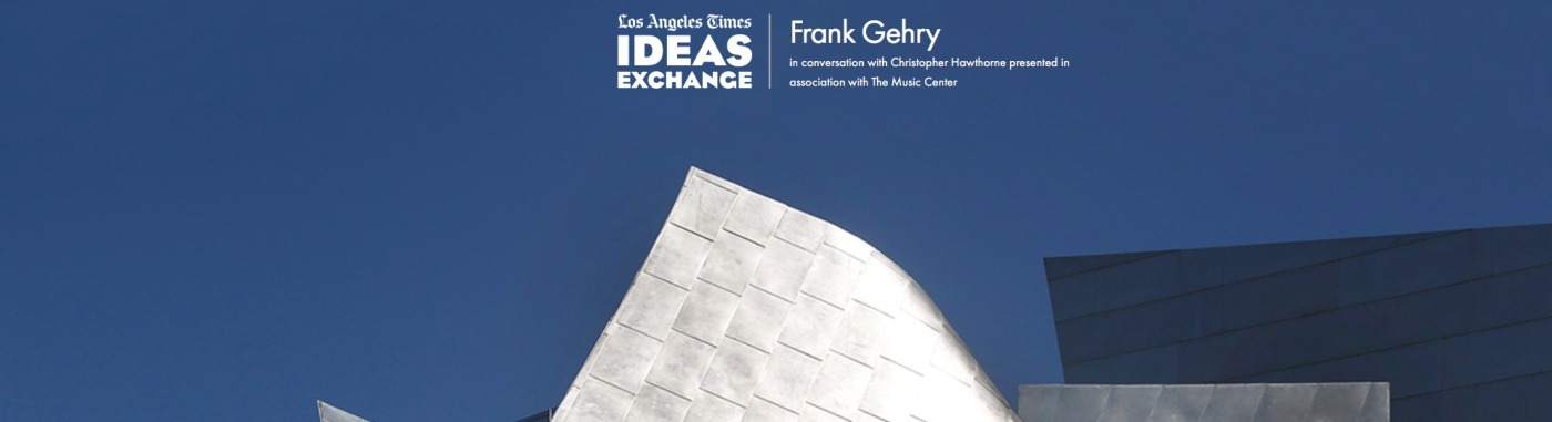 Architect and Friends Blog Ideas Exchange Frank Gehry LA